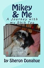 Mikey and Me : A Journey with My Shih Tzu by Sheron Donahue (2014, Paperback)