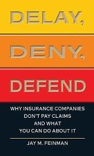 Delay, Deny, Defend: Why Insurance Companies Don't Pay Claims and What You Can D