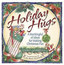 Holiday Hugs : A Stockingful of Ideas for Making Christmas Fun by Jane...