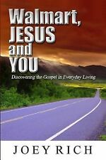 Walmart, Jesus and You : Discovering the Gospel in Everyday Living by Joey...
