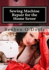 Sewing Machine Repair for the Home Sewer by Reuben O Doyle (Paperback /...