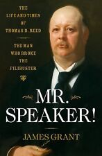 Mr. Speaker!: The Life and Times of Thomas B. Reed The Man Who Broke the Filibus