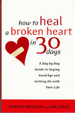 How to Heal a Broken Heart in 30 Days by Howard Bronson and Mike Riley (2002)