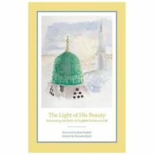 The Light of His Beauty : Recounting the Birth of Prophet Muhammad (2013,...