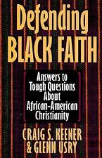 Defending Black Faith : Answers to Tough Questions about African-American...