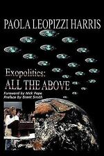Exopolitics : All the Above by Paola Leopizzi Harris (2009, Paperback)