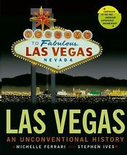 Las Vegas : An Unconventional History by Michelle Ferrari and Stephen Ives (2005