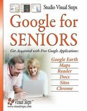 Google for Seniors: Get Acquainted with Free Google Applications: Google Earth,