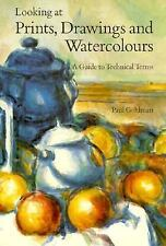 Looking at Prints, Drawings, and Watercolours: A Guide to Technical Terms, Goldm