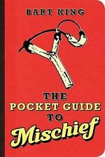 The Pocket Guide to Mischief, King, Bart, Good Book