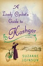 A Lady Cyclist's Guide to Kashgar: A Novel by Suzanne Joinson