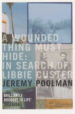 A Wounded Thing Must Hide: In Search of Libbie Custer,Jeremy Poolman,New Book mo