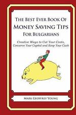 The Best Ever Book of Money Saving Tips for Bulgarians : Creative Ways to Cut...