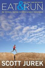 Eat and Run : My Unlikely Journey to Ultramarathon Greatness by Scott Jurek...