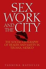 Sex Work and the City: The Social Geography of Health and Safety in Tijuana, Me