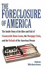 The Foreclosure of America: The Inside Story of the Rise and Fall of Countrywide