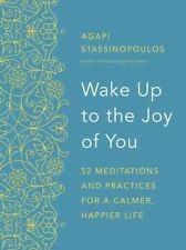 Wake Up to the Joy of You: 52 Meditations and Practices for a Calmer, Happier L