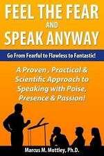 Feel the Fear and Speak Anyway : How to Go from Fearful to Flawless to...