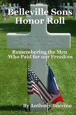 Belleville Sons Honor Roll : Remembering the Men Who Paid for Our Freedom by...