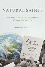 Natural Saints: How People of Faith are Working to Save God's Earth by McDuff,