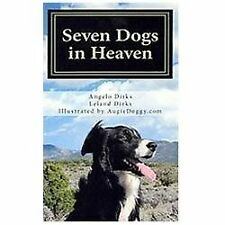 Seven Dogs in Heaven by Leland Dirks and Angelo Dirks (2011, Paperback)