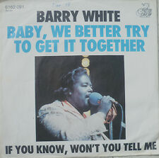 "7"" BARRY WHITE : Baby We Better Try To Get It Together"