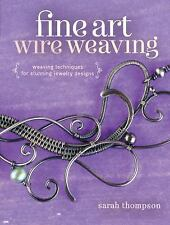 Fine Art Wire Weaving : Weaving Techniques for Stunning Jewelry Designs by...
