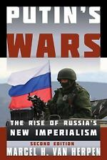 Putin's Wars : The Rise of Russia's New Imperialism by Marcel H. Van Herpen...