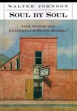 Soul by Soul: Life Inside the Antebellum Slave Market by Johnson, Walter