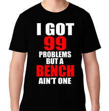 99 PROBLEMS BENCH PRESS GYM FUNNY CROSSFIT HEALTH RUNNING WORKOUT TRAIN T SHIRT