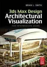 3ds Max Design Architectural Visualization : For Intermediate Users by Brian...