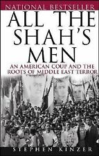All the Shah's Men: An American Coup and the Roots of Middle East Terror by Kin