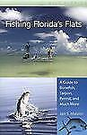 Fishing Florida's Flats: A Guide to Bonefish, Tarpon, Permit, and Much More (Wi