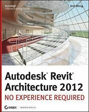 Autodesk Revit Architecture 2012 : No Experience Required by Eric Wing