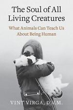 The Soul of All Living Creatures: What Animals Can Teach Us About Bein-ExLibrary