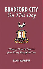 Bradford City On This Day - The Bantams Events, History, Facts and Figures book