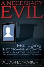 A Necessary Evil: Managing Employee Activity on Facebook, LinkedIn and-ExLibrary