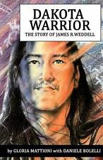 Dakota Warrior : The Story of James R. Weddell by Gloria Mattioni (2014,...