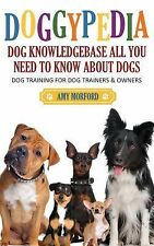 Doggypedia - Dog Knowledgebase All You Need to Know about Dogs : Dog Training...
