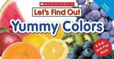 Let's Find Out Ser.:Yummy Colors(2007_Pull_PoP Book)Scholastic-toddler/preschool
