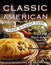 Classic American Food Without Fuss : Over 100 Favorite Recipes Made Easy by Barb