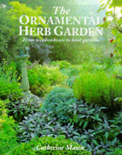 The Ornamental Herb Garden: From Window Boxes to Knot Gardens, Catherine Mason