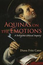 Moral Traditions: Aquinas on the Emotions : A Religious-Ethical Inquiry by...