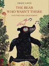 The Bear Who Wasn't There and the Fabulous Forest by Oren Lavie (2016,...
