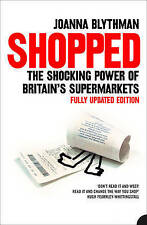 Shopped: The Shocking Power of British Supermarkets, By Joanna Blythman,in Used