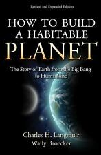 How to Build a Habitable Planet : The Story of Earth from the Big Bang to Humank