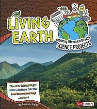 Living Earth: Exploring Life on Earth with Science Projects (Discover Earth Scie