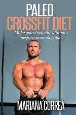 Paleo Crossfit Diet: Make Your Body the Ultimate Performance Machine by...