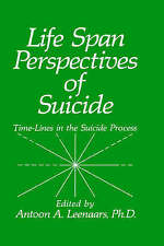 Life-span Perspectives of Suicide: Time-lines in the Suicide Process by Springe…