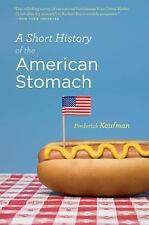 A Short History of the American Stomach - LikeNew - Kaufman, Frederick - Paperba